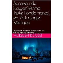 Saravali du KalyanVerma: Texte Fondamental en Astrologie Védique: Traduction française du texte sanskrit classique du 8ème siècle. (French Edition)