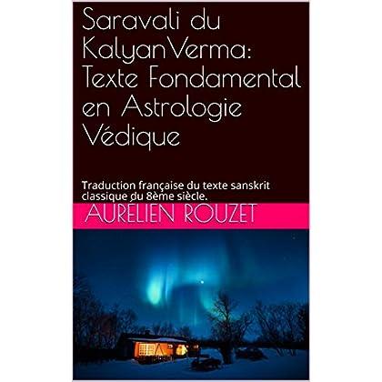 Saravali du KalyanVerma: Texte Fondamental en Astrologie Védique: Traduction française du texte sanskrit classique du 8ème siècle.