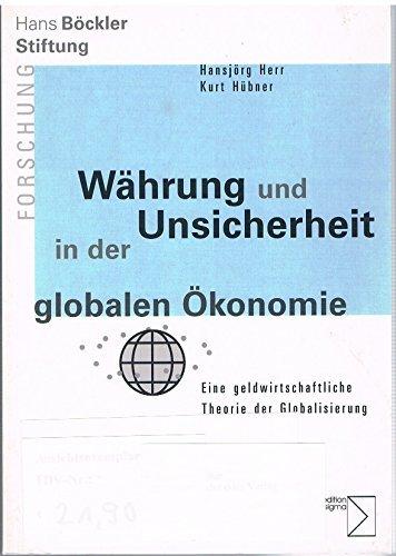 Währung und Unsicherheit in der globalen Ökonomie: Eine geldwirtschaftliche Theorie der Globalisierung (Forschung aus der Hans-Böckler-Stiftung) by Hansjörg Herr (2005-07-29)