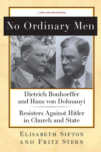 No Ordinary Men: Dietrich Bonhoeffer and Hans von Dohnanyi, Resisters Against Hitler in Church and State (New York Review Books Collections) by Fritz Stern (2013-09-17)