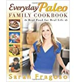 [(Everyday Paleo Family Cookbook: Real Food for Real Life)] [Author: Sarah Fragoso] published on (September, 2012)
