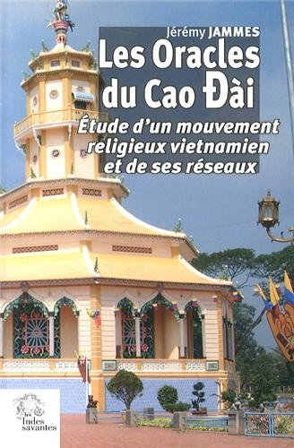 Les Oracles du Cao Dài : Etude d'un mouvement religieux vietnamien et de ses réseaux par Jérémy Jammes