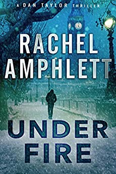 Under Fire: An action-packed spy thriller (Dan Taylor Book 2) by [Amphlett, Rachel]