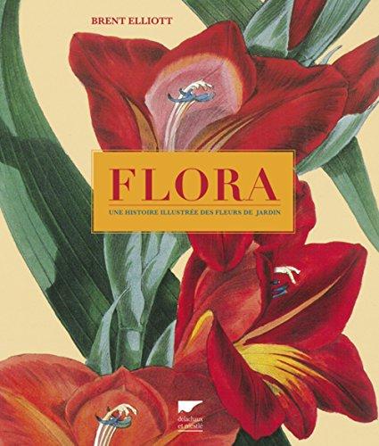 Flora. Une histoire illustrée des fleurs de jardin
