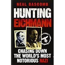 Hunting Eichmann: Chasing down the world's most notorious Nazi by Neal Bascomb (2010-07-29)