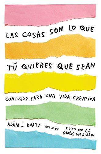 Las cosas son lo que tú quieres que sean: Consejos para una vida creativa (OBRAS DIVERSAS) por Adam J. Kurtz