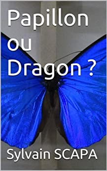 Papillon ou Dragon ? (French Edition) di [SCAPA, Sylvain]