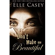 Don't Make Me Beautiful by Elle Casey (2013-09-08)