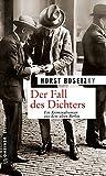 Der Fall des Dichters: Kriminalroman (Zeitgeschichtliche Kriminalromane im GMEINER-Verlag)