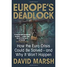 Europe's Deadlock: How the Euro Crisis Could Be Solved ? And Why It Won?t Happen by David Marsh (2013-08-28)