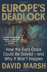 Europe's Deadlock: How the Euro Crisis Could Be Solved ?de?ed????de??d????de??d??·And Why It Won?de?ed????de??d????de??d??? Happen by David Marsh (2013-08-28)