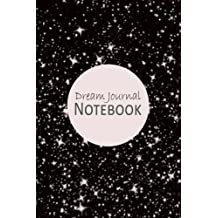 Dream Journal Notebook: Blank Journal Diary For You To Record Your Dreams, Their Meanings & The Significance In Your Life (Dream Journals, Notebooks & Diaries, Band 5)