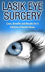 LASIK Eye Surgery (Health and Wellness Book 1) (English Edition)