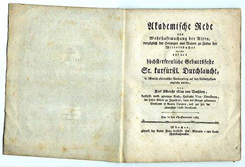 Akademische Rede von Wehrhaftmachung der Alten, vorzüglich der Herzogen aus Baiern zu Zeiten der Wittelsbacher welche auf das höchsterfreuliche Geburtsfeste Sr. kurfürstl. Durchlaucht, in öffentlich akademischer Versammlung auf dem Bibliotheksaale abgelesen worden.
