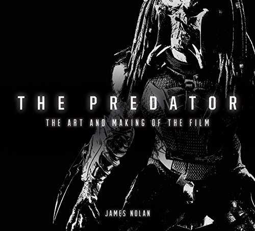 The Predator: The Art and Making of the Film di James Nolan