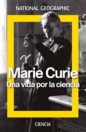 Marie Curie. Una vida por la ciencia (NATGEO CIENCIAS) por Redacción RBA LIBROS