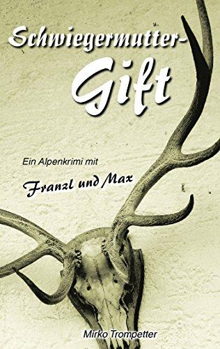 Buchseite und Rezensionen zu 'Schwiegermuttergift: Ein Alpenkrimi mit Franzl und Max' von Mirko Trompetter