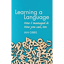 Learning a Language: How I managed it. How you can, too (English Edition)