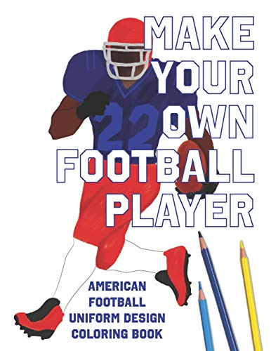 Make Your Own Football Player: American Football Uniform Design Coloring Book