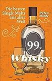 Whisky-Führer: 99 x Whisky. Die besten Single Malts aus aller Welt. Ein Whisky-Buch über berühmte Whiskys und Newcome