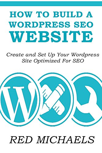 HOW TO BUILD A WORDPRESS SEO WEBSITE 2016: Create and Set Up Your Wordpress Site Optimized For SEO (English Edition)