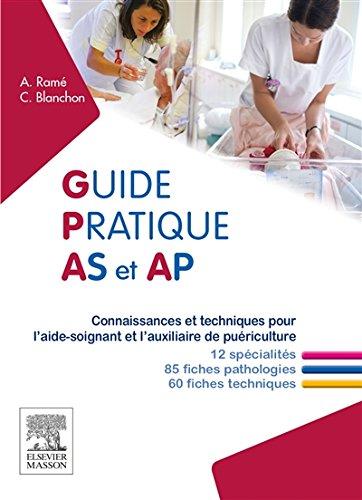 Guide pratique AS et AP: Connaissances et techniques pour l'aide-soignant et l'auxiliaire de puériculture