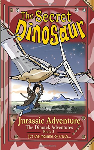 The Secret Dinosaur #3, Jurassic Adventure (The Dinotek Adventures - Young Readers, Dinosaur Books for Children): Volume 3