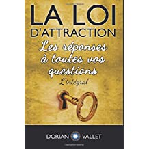 La loi d'attraction : Les reponses a toutes vos questions - L'integral
