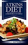 The Revolutionary Atkins Diet: Say Goodbye to those stubborn Belly Fat Forever (Weight Loss, Proteins, Atkins Diet, Atkins, Clean Eating, Low Carb, Paleo, ... Protein Diet, Healthy Fats, Maintenance)