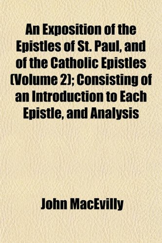 An Exposition of the Epistles of St. Paul, and of the Catholic Epistles (Volume 2); Consisting of an Introduction to Each Epistle, and Analysis