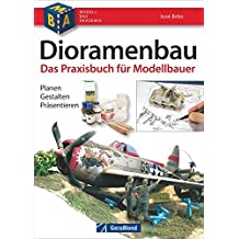 Dioramenbau - Bildband und Praxis-Ratgeber mit detaillierten Schritt-für-Schritt-Anleitungen, Materialkunde und Profi-Tipps für überzeugende Modelle. Modellbauer. Planen - Gestalten - Finishen