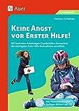 Keine Angst vor Erster Hilfe: Mit konkreten Anleitungen Grundschülern kompetent die wichtigsten Erste-Hilfe-Maßnahmen vermitteln (1. bis 4. Klasse)