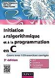 Initiation à l'algorithmique et à la programmation en C - Cours avec 129 exercices corrigés - 3e édition