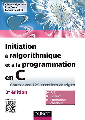 Initiation à l'algorithmique et à la programmation en C - 3e éd. : Cours avec 129 exercices corrigés (Informatique) par Rémy Malgouyres