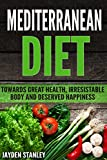 Mediterranean Diet: Towards Great Health, Irresistible Body and Deserved Happiness