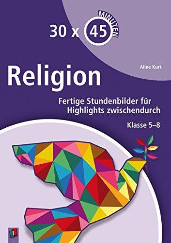 30 x 45 Minuten - Religion: Fertige Stundenbilder für Highlights zwischendurch. Klasse 5 - 8