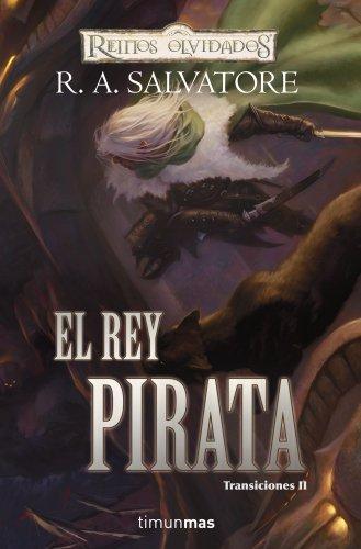 EL REY PIRATA (TRANSICIONES 02) REINOS OLVIDADOS por R. A. Salvatore