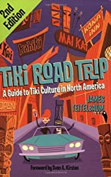 Tiki Road Trip: A Guide to Tiki Culture in North America by James Teitelbaum (2007-06-08)