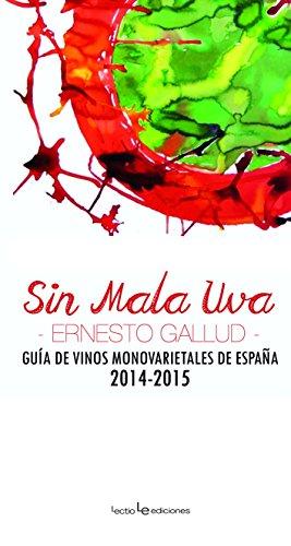 Sin mala uva : guía de vinos monovarietales de España 2014-2015 (Otros)