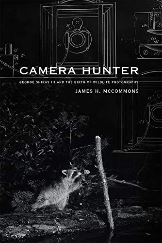 Camera Hunter: George Shiras III and the Birth of Wildlife Photography - Camera Hunter