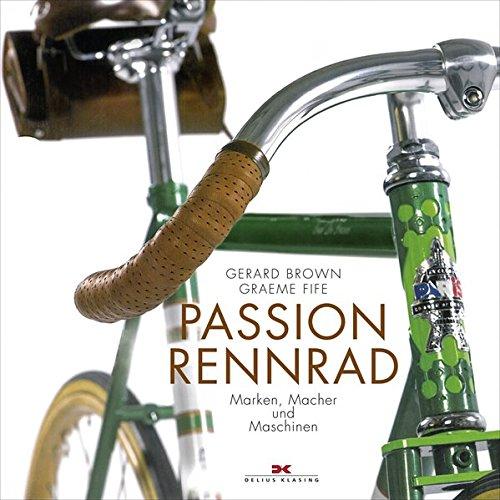 Passion Rennrad: Marken, Macher und Maschinen