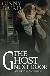 The Ghost Next Door (A Love Story) (Romantic Ghost Stories Vol 1) by Ginny Baird (2013-08-13)