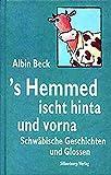 's Hemmed ischt hinta und vorna: Schwäbische Geschichten und Glossen - Albin Beck