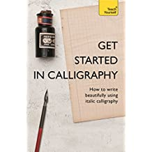 Get Started in Calligraphy: How to write beautifully using italic calligraphy (Teach Yourself)