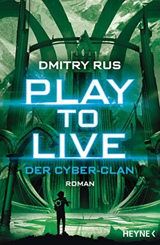 Play to Live - Der Cyber-Clan: Roman (Play to Live-Serie 2) -