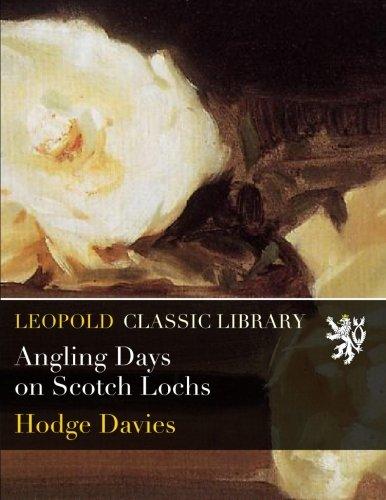 Angling Days on Scotch Lochs por Hodge Davies