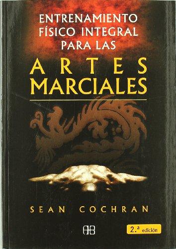 Entrenamiento Físico Integral Para Las Artes Marciales (Deporte y artes marciales) por Sean Cochran