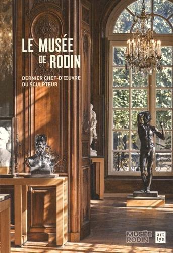 Le musée de Rodin : Dernier chef-d'oeuvre du sculpteur par Catherine Chevillot