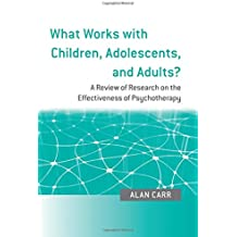 What Works with Children, Adolescents, and Adults?: A Review of Research on the Effectiveness of Psychotherapy