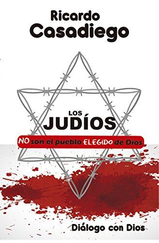 LOS  JUDIOS: NO SON EL PUEBLO ELEGIDO DE DIOS. (LOS HIJOS DEL SOL nº 1) por RICARDO  CASADIEGO CONTRERAS